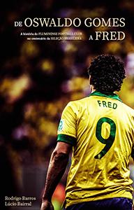 De Oswaldo Gomes a Fred: A história do Fluminense no centenário da seleção brasileira Book Cover